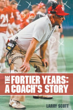 The Fortier Years : A Coach's Story - Larry Scott