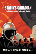Stalin's Canadian - Emil Kleber and the defense of Madrid - Michael Howard Marshall