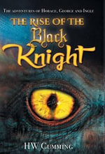 The Adventures of Horace, George and Ingle - The Rise of the Black Knight - Hw Cumming