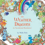 The Weather Dragons in 'Accidental Rainbows' - Wally Felts