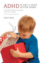 ADHD Is Not a Four Letter Word - Drug Free Strategies for Managing the Gift That Is ADHD - Karen Ryan