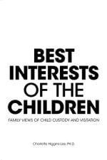 Best Interests of the Children - Family Views of Child Custody and Visitation - Charlotte Higgins-Lee