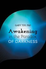 Awakening in the Paradox of Darkness - Gary Tzu