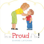I'm So Proud of You - Dianne Latchaw