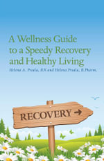 A Wellness Guide to a Speedy Recovery and Healthy Living - RN, Helena A. Prsala