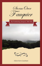Storm Over Fauquier - The Foreboding Tempest : 1860-1861 - Eileen Kern Goodman