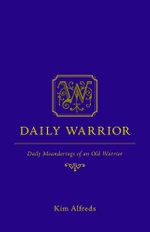 Daily Warrior - Daily Meanderings of an Old Warrior - Kim Alfreds