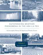 Outstanding Weather Phenomena In The Ark-La-Tex - An Incomplete History of Significant Weather Events - Billy Andrews