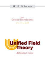 Unified Field Theory : Mathematical Treatise - Part I: Canonical Electrodynamics - R. A. Villecco