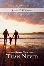 Better Now Than Never - Mountains and Valleys of Life - Risel Buhler