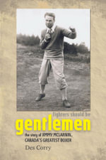 Fighters Should be Gentlemen - The Story of Jimmy McLarnin, Canada's Greatest Boxer - Des Corry
