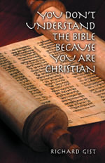 You don't Understand the Bible because you are Christian - Richard Gist