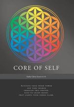 Core of Self - Activate Your Inner Power and Take Charge Through This Proven, Easy-To-Learn Model That Lights Your Inner Flame - Kathy Glover Scott