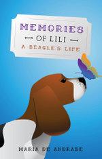 Memories of Lili - A Beagle's Life - Maria De Andrade