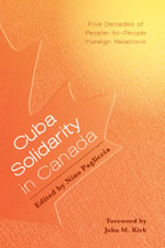 Cuba Solidarity in Canada - Five Decades of People-to-People Foreign Relations