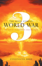 The Soon Coming World War 3 - The Great Tribulation and Rapture - Constantin Rusu