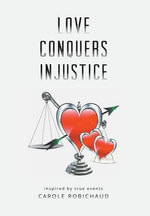 Love Conquers Injustice - Inspired by True Events - Carole Robichaud