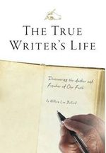 The True Writer's Life - Discovering the Author and Finisher of Our Faith - William Lee Ballard