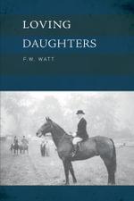 Loving Daughters - F.W. Watt