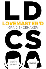 Lovemaster'd - A Digital Journey to Ultimate Love and Happiness - Craig Shoemaker