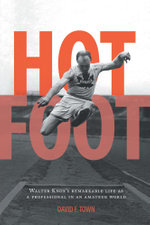 Hot Foot - Walter Knox's Remarkable Life as a Professional in an Amateur World - David F. Town