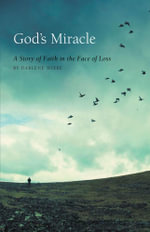 God's Miracle - A Story of Faith in the Face of Loss - Darlene Wiebe