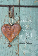 Shabby Chic After All - Kirsten Fullmer