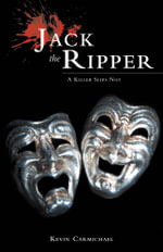 Jack The Ripper  - A Killer Slips Not - Kevin Carmichael