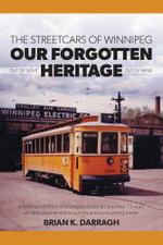 The Streetcars of Winnipeg - Our Forgotten Heritage - Brian K. Darragh