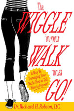 The Wiggle in Your Walk Must Go - It May Be Damaging Your Back How to Tell, How to Prevent! - Dr. Richard H. Robson