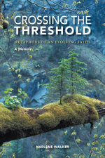 Crossing the Threshold - Metaphors of an Evolving Faith - A Memoir - Harlene Walker