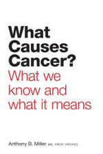 What Causes Cancer? - What We Know and What it Means - Anthony B. Miller