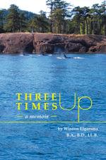 Three Times Up - A Memoir - Winson Elgersma