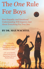 The One Rule For Boys - How Empathy And Emotional Understanding Will Improve Just About Everything For Your Son - Dr. Max Wachtel