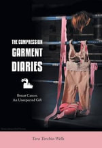 The Compression Garment Diaries - Breast Cancer, an Unexpected Gift - Tara Torchia-Wells
