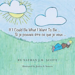 If I Could Be What I Want To Be ... Si je pouvais etre ce que je veux ... - Nathan J. M. Scott