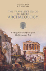 The Traveler's Guide to Greek Archaeology - Getting the Most from your Mediterranean Trip - Gregory A. Smith