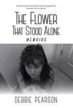 The Flower That Stood Alone - Memoirs - Debbie Pearson