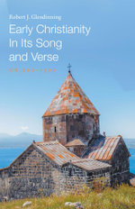 Early Christianity In Its Song and Verse - Robert J. Glendinning