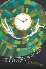 The Mystery of the Clock - R. Patrick James