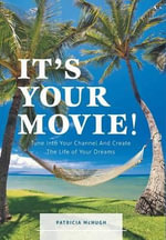 It's Your Movie! - Tune Into Your Channel and Create the Life of Your Dreams - Patricia McCormick