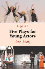Five Plays for Young Actors - 4 Plus 1 - Ron Blicq