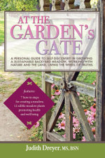 At the Garden's Gate - A Personal Guide to Self-Discovery in Growing a Sustainable Backyard Meadow, Working with Nature and the Land, Living the Wheel - Judith Dreyer