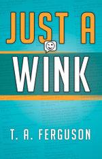 Just a Wink - T. A. Ferguson