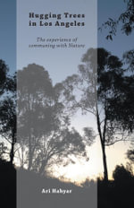 Hugging Trees in Los Angeles - The Experience of Communing with Nature - Ari Hahyar