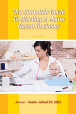 The Complete Guide To Starting A Home Based Business - Anwar Sadat Akkad El