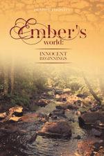 Ember's World - Innocent Beginnings - Heather J. Triplett