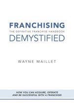 Franchising Demystified - Wayne Maillet