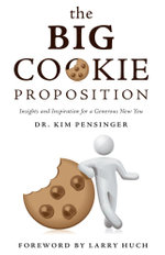 The Big Cookie Proposition - Insights and Inspiration for a Generous New You - Dr. Kim Pensinger