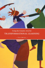 Using the Creative Arts for Transformational Learning - Tessa Mendel